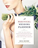 A Practical Wedding Planner: A Step-by-Step Guide to Creating the Wedding You Want with the Budget...