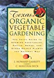 Texas Organic Vegetable Gardening: The Total Guide to Growing Vegetables, Fruits, Herbs, and Other...