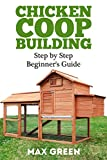 Chicken Coop Building: Step by Step Guide for Beginners (Chicken Coop Building, Chicken Coop,...