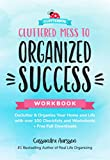 Cluttered Mess to Organized Success Workbook: Declutter and Organize your Home and Life with over...