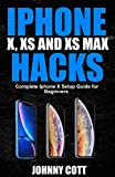 iPhone X, XS and XS Max Hacks: Complete iPhone X Setup Guide For Beginners
