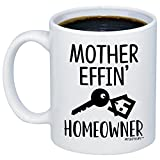 MyCozyCups New Homeowner Gifts - Mother Effin Homeowner Coffee Mug - Funny House Warming 11oz...