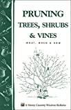 Pruning Trees, Shrubs & Vines: Storey's Country Wisdom Bulletin A-54 (Storey Country Wisdom...