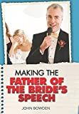 Making the Bride's Father's Speech: Know What to Say and When to Say It - Be Positive, Humorous and...