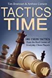 Tactics Time! 1001 Chess Tactics from the Games of Everyday Chess Players (Tactics Time Chess...