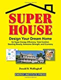 Super House: Design Your Dream Home for Super Energy Efficiency, Total Comfort, Dazzling Beauty,...