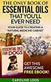 Essential Oils: The Only Book of Essential Oils that You'll Ever Need: Your Guide to Creating A...