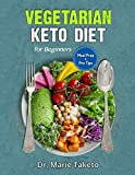 Vegetarian Keto Diet for Beginners: The Complete Ketogenic bible for weight loss as a Vegetarian...