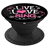 Live Love Sing I Love Singing Cute Singer Gift - PopSockets Grip and Stand for Phones and Tablets