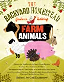 The Backyard Homestead Guide to Raising Farm Animals: Choose the Best Breeds for Small-Space...