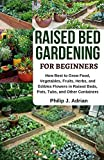 Raised Bed Gardening for Beginners: How Best to Grow Food, Vegetables, Fruits, Herbs, and Edibles...