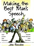 Making the Best Man's Speech: Know What To Say and When To Say It - Add Wit, Sparkle and Humour -...