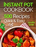 Instant Pot Pressure Cooker Cookbook: 500 Everyday Recipes for Beginners and Advanced Users. Try...