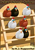 Backyard Chickens for Beginners: Getting the Best Chickens, Choosing Coops, Feeding and Care, and...