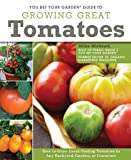 You Bet Your Garden(R) Guide to Growing Great Tomatoes: How to Grow Great-Tasting Tomatoes in Any...
