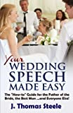 YOUR Wedding Speech Made Easy: The 'How-to' Guide for the Father of the Bride, the Best Man . . ....