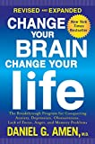Change Your Brain, Change Your Life (Revised and Expanded): The Breakthrough Program for Conquering...