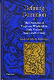 Defining Dominion: The Discourses of Magic and Witchcraft in Early Modern France and Germany...