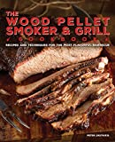 The Wood Pellet Smoker and Grill Cookbook: Recipes and Techniques for the Most Flavorful and...