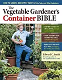 The Vegetable Gardener's Container Bible: How to Grow a Bounty of Food in Pots, Tubs, and Other...