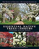 Essential Native Trees and Shrubs for the Eastern United States: The Guide to Creating a Sustainable...