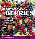 Homegrown Berries: Successfully Grow Your Own Strawberries, Raspberries, Blueberries, Blackberries,...