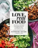 Love Real Food: More Than 100 Feel-Good Vegetarian Favorites to Delight the Senses and Nourish the...