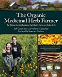 The Organic Medicinal Herb Farmer: The Ultimate Guide to Producing High-Quality Herbs on a Market...