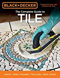 Black & Decker The Complete Guide to Tile, 4th Edition: Ceramic * Stone * Porcelain * Terra Cotta *...