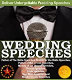 Wedding Speeches - A Practical Guide for Delivering an Unforgettable Wedding Speech and Toasts:...