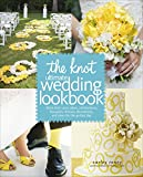 The Knot Ultimate Wedding Lookbook: More Than 1,000 Cakes, Centerpieces, Bouquets, Dresses,...