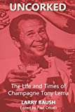 Uncorked: The Life and Times of Champagne Tony Lema