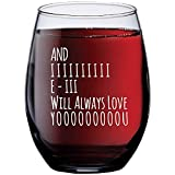 And I Will Always Love You Stemless Wine Glass, Perfect...