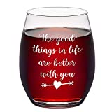Good Things in Life are Better with You Stemless Wine Glass...