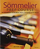 The Sommelier Prep Course: An Introduction to the Wines,...