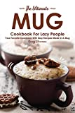The Ultimate Mug Cookbook for Lazy People: Your Favorite...