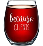 Because Clients Funny Stemless Wine Glass 15oz - Unique Gift...