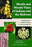 Shrubs and Woody Vines of Indiana and the Midwest:...