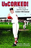 UnCorked! Kentucky Sports Legend Corky Withrow