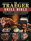 The Traeger Grill Bible - More Than a Smoker Cookbook: The...
