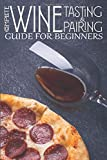 Complete Wine Tasting and Pairing Guide for Beginners:...