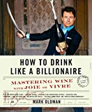How to Drink Like a Billionaire: Mastering Wine with Joie de...
