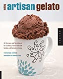 Making Artisan Gelato: 45 Recipes and Techniques for...