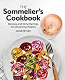 The Sommelier's Cookbook: Recipes and Wine Pairings for...