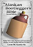 The Alaskan Bootlegger's Bible, Second Edition: Makin' Beer,...