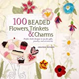 100 Beaded Flowers, Charms & Trinkets: Perfect Little...