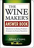 The Wine Maker's Answer Book: Solutions to Every Problem;...