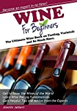 Wine for Beginners: The Ultimate Wine Book on Tasting,...