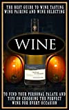 Wine: The Best Guide To Wine Tasting, Wine Pairing And Wine...
