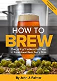 How To Brew: Everything You Need to Know to Brew Great Beer...